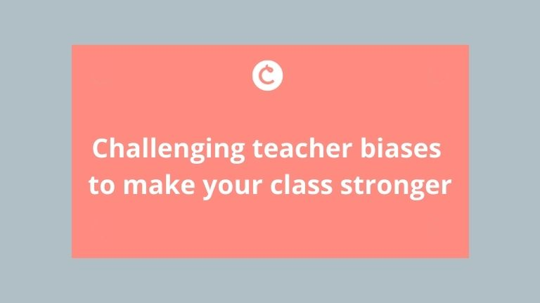Challenging teacher biases to make your class stronger