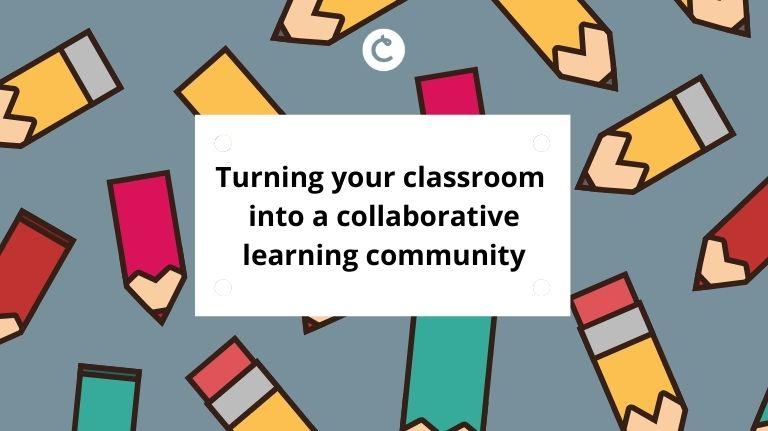 Turning your classroom into a collaborative learning community