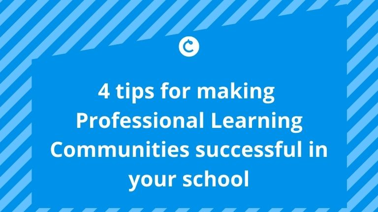 4 tips for making Professional Learning Communities successful in your school