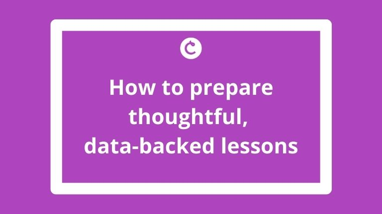 How to prepare thoughtful, data-backed lessons