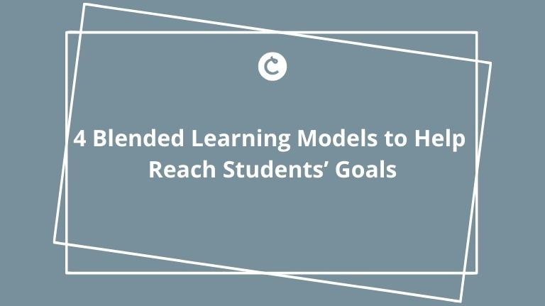 4 Blended Learning Models to Help Reach Students' Goals