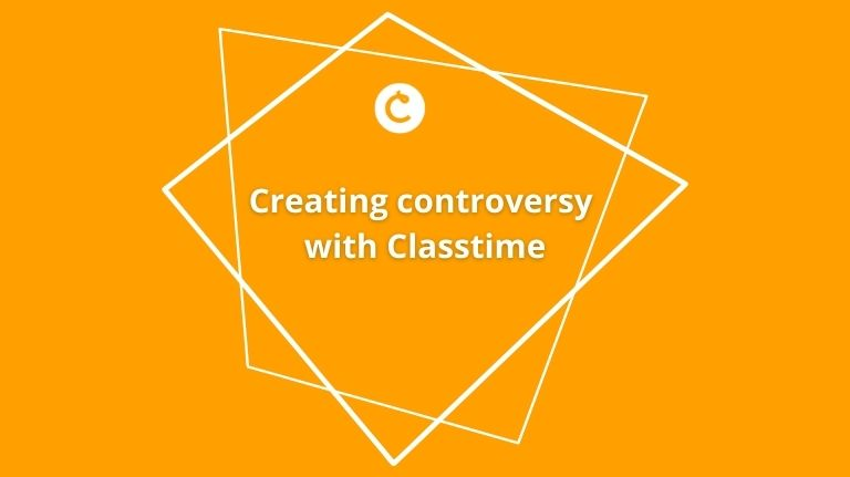Creating controversy with Classtime