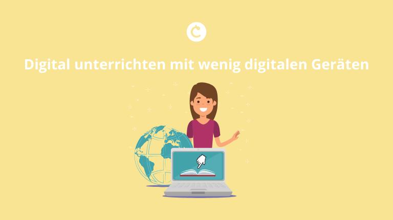 Digital Unterrichten mit wenig digitalen Geräten