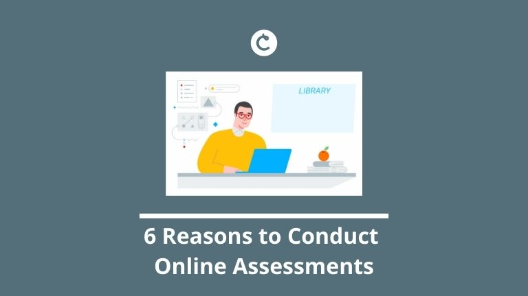 6 Reasons to Conduct Online Assessments