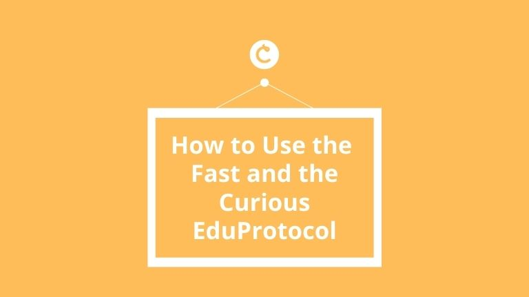 How to Use the Fast and the Curious EduProtocol