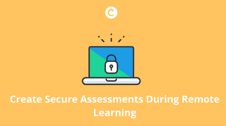 Create Secure Assessments During Remote Learning