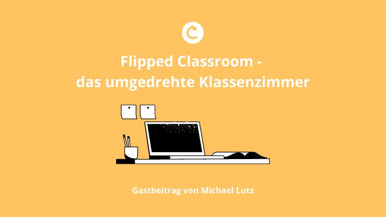 Flipped Classroom – das umgedrehte Klassenzimmer