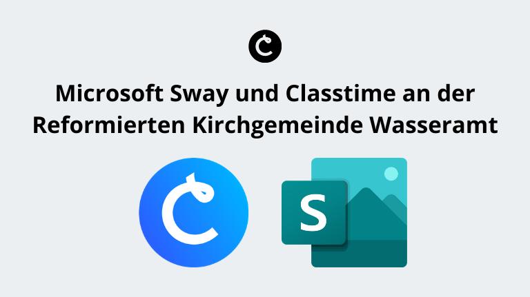 Microsoft Sway und Classtime an der Reformierten Kirchgemeinde Wasseramt